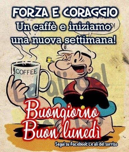 Lunedì immagine #3020 - Forza e Coraggio Un caffè e iniziamo una nuova settimana! Buongiorno, Buon lunedì - Immagine per Facebook, WhatsApp, Twitter e Pinterest.