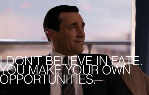 We love this Mad Men quote! Don't wait for your dreams to come to you, go to them!  #BGBStudio #MadMen