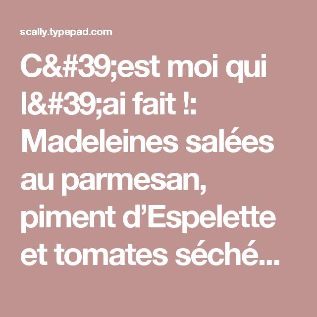 C'est moi qui l'ai fait !: Madeleines salées au parmesan, piment d'Espelette et tomates séchées.