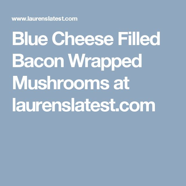 Blue Cheese Filled Bacon Wrapped Mushrooms at laurenslatest.com