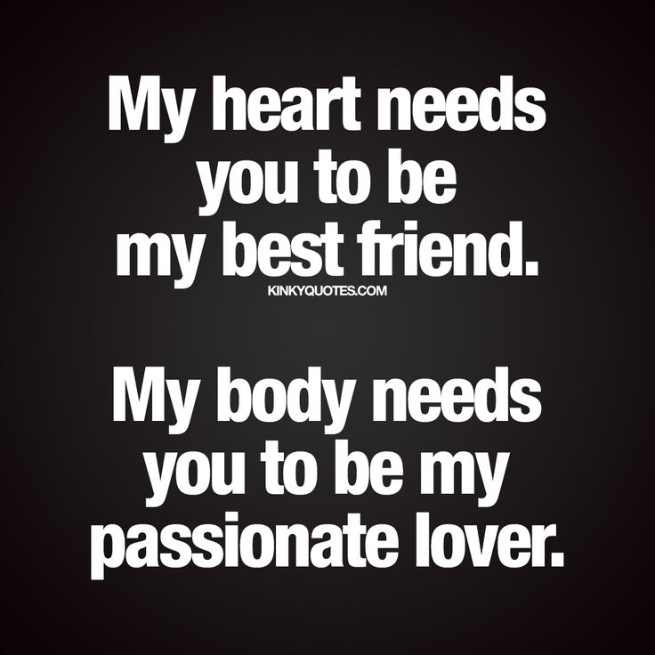 """My heart needs you to be my best friend. My body needs you to be my passionate lover."" #good #relationship www.kinkyquotes.com"