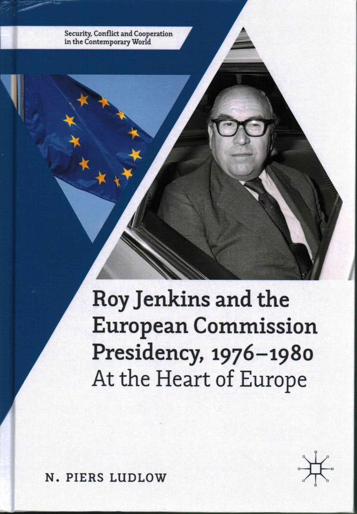 Roy Jenkins and the European Commission Presidency 1976-1980: At the Heart of Europe
