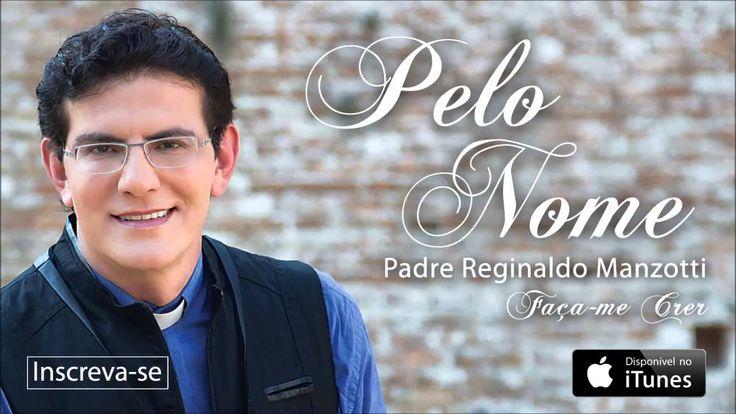 Padre Reginaldo Manzotti - Pelo Nome - As Muralhas Vão Cair (CD Faça-me ...