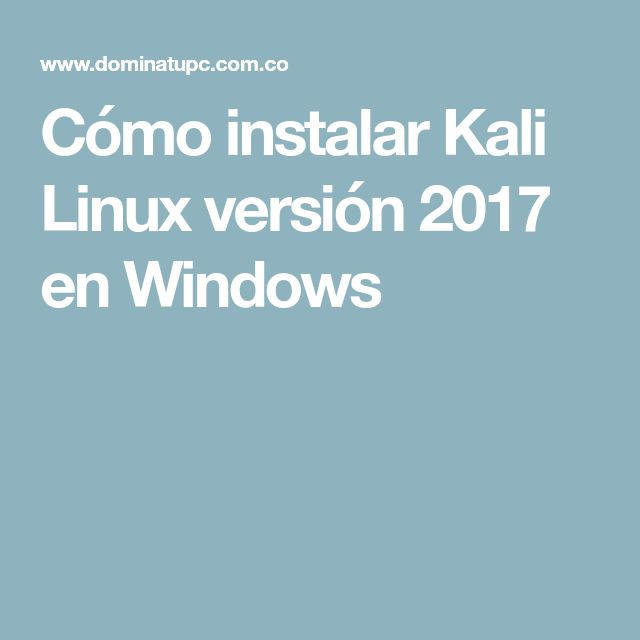 Cómo instalar Kali Linux versión 2017 en Windows