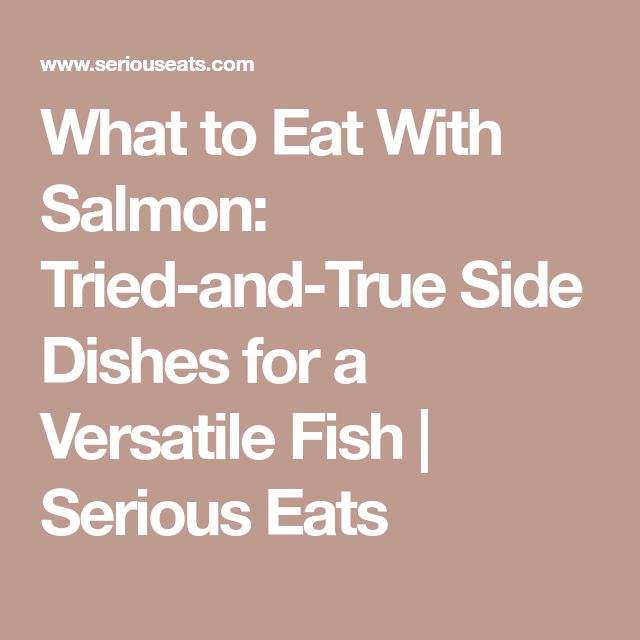 What to Eat With Salmon: Tried-and-True Side Dishes for a Versatile Fish   Serious Eats