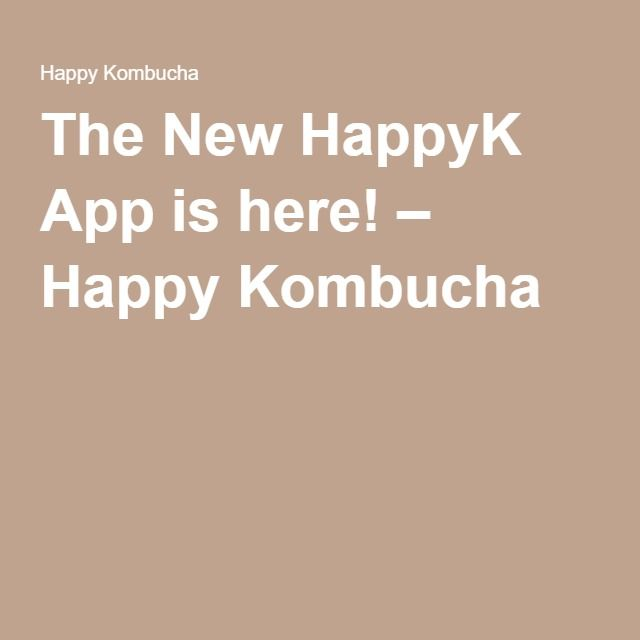 The New HappyK App is here! – Happy Kombucha, Available for iphone,ipad and android (coming in a few days)