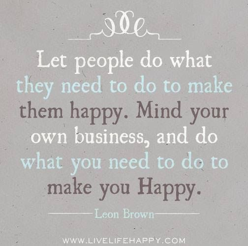 People Should Mind Their Own Business Quotes: If Only It Were That Easy. There Are Too Many People Who