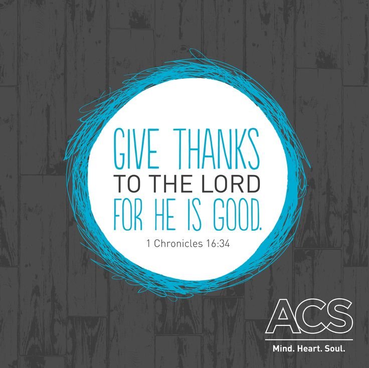 """""""Give thanks to the Lord for He is Good."""" 1 Corinthians 16:34  Abbotsford Christian School  