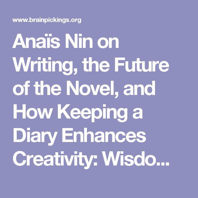 Anaïs Nin on Writing, the Future of the Novel, and How Keeping a Diary Enhances Creativity: Wisdom from a Rare 1947 Chapbook – Brain Pickings
