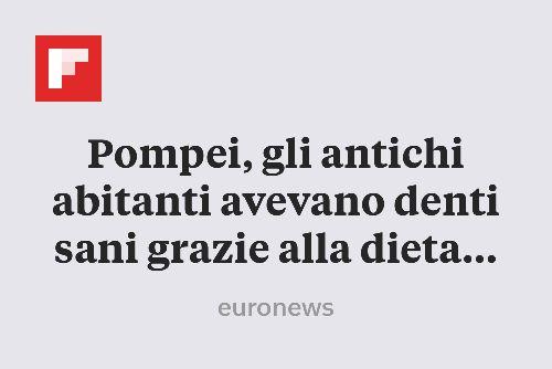 Pompei, gli antichi abitanti avevano denti sani grazie alla dieta mediterranea http://flip.it/aJaHC