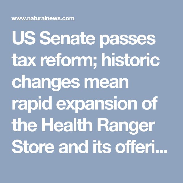 US Senate passes tax reform; historic changes mean rapid expansion of the Health Ranger Store and its offerings of organic superfoods and science-validated supplements
