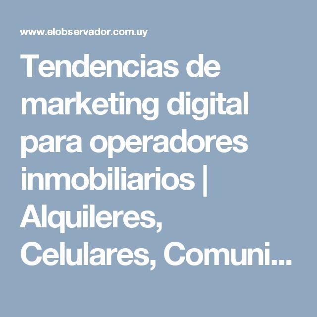 Tendencias de marketing digital para operadores inmobiliarios | Alquileres, Celulares, Comunicación, Empresas, Internet