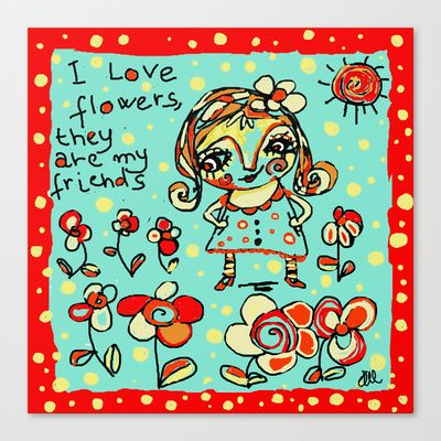 I love flowers Stretched Canvas by Dulcamara - $85.00