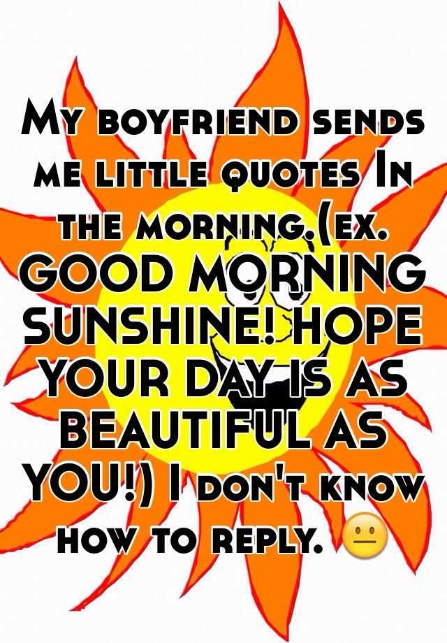 My Boyfriend Sends Me Little Quotes In The Morningex Good Morning