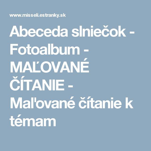 Abeceda slniečok - Fotoalbum - MAĽOVANÉ ČÍTANIE - Maľované čítanie k témam