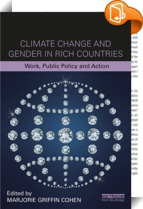 Climate Change and Gender in Rich Countries    :  Climate change is at the forefront of ideas about public policy, the economy and labour issues. However, the gendered dimensions of climate change and the public policy issues associated with it in wealthy nations are much less understood. Climate Change and Gender in Rich Countries covers a wide range of issues dealing with work and working life. The book demonstrates the gendered distinctions in both experiences of climate change and ...