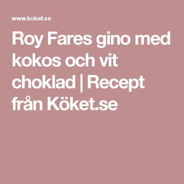 Roy Fares gino med kokos och vit choklad | Recept från Köket.se
