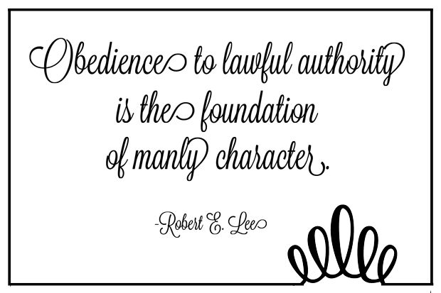 Obedience to lawful authority is the foundation of manly character. - Robert E Lee