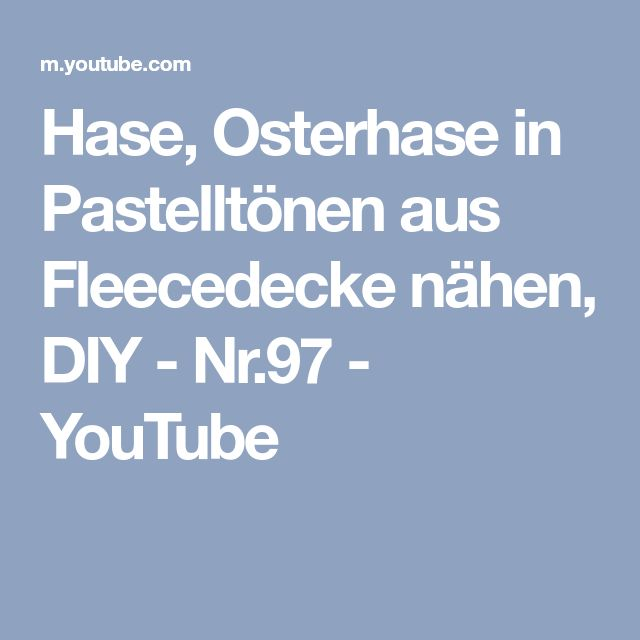 Hase, Osterhase in Pastelltönen aus Fleecedecke nähen, DIY - Nr.97 - YouTube