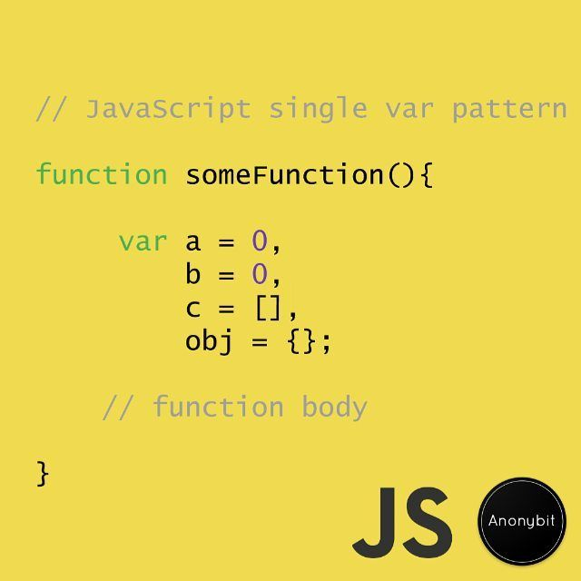 JavaScript tips&tricks: Single var Pattern. This pattern provides a single place to look for all the local variables needed by the function prevents logical errors helps you to minimize globals usage & is less code. Do you use it?  #worldcode #coding #anonybit #programming #web #mobile #app #application #codinglife #software #development #bug #algorithm #developer #android #ios #macos #windows #workhard #work #mac #macbook #codehard #javascript #startup #tips #tricks #pattern…