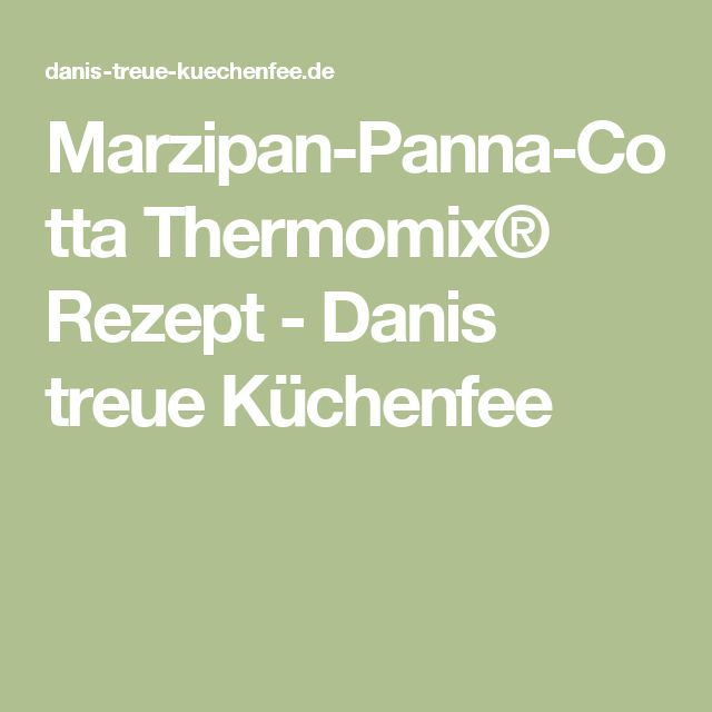 Marzipan-Panna-Cotta Thermomix® Rezept - Danis treue Küchenfee