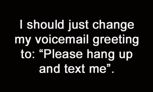 because I never ever listen to my voicemails..: Words Of Wisdom, Idea, Quote, So True, Truths, Funny Stuff, Quotations Mark, True Stories, Phones