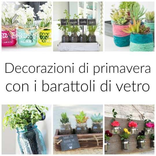 Decorazioni di primavera con barattoli di vetro, semplici e a costo zero. Idee per creare decorazioni con barattoli di vetro, fiori, tessuto, spago.
