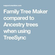 Family Tree Maker compared to Ancestry trees when using TreeSync