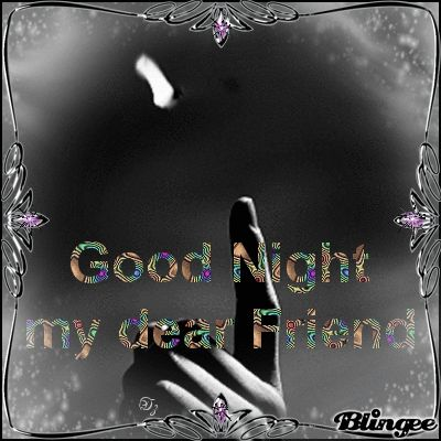 Good night my dear Friend