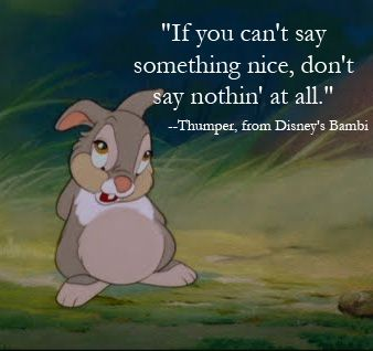 """If you can't say something nice, don't say nothin' at all"" A Staple in our house, I should put this is vinyl on the wall"