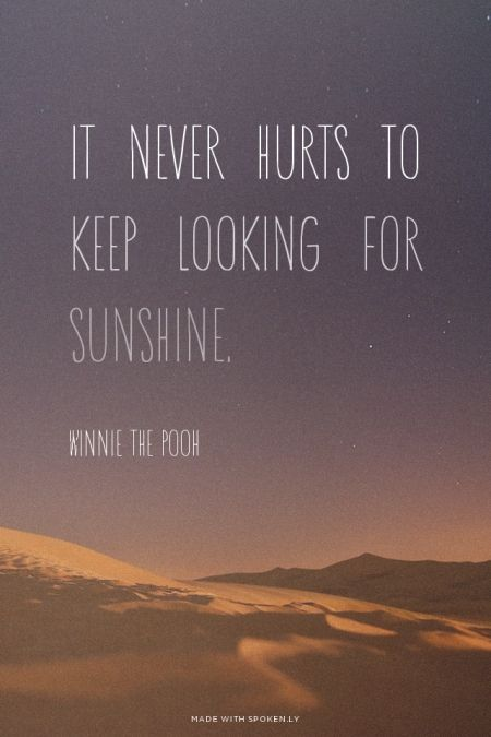 It never hurts to keep looking for sunshine. - Winnie The ...