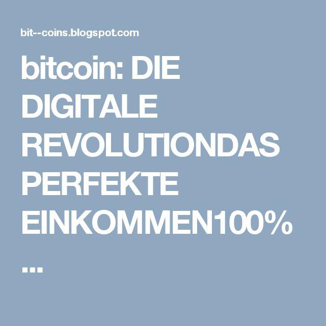 bitcoin: DIE DIGITALE REVOLUTIONDAS PERFEKTE EINKOMMEN100% ... http://rudolfpr.ilp24.com/?actId=39317