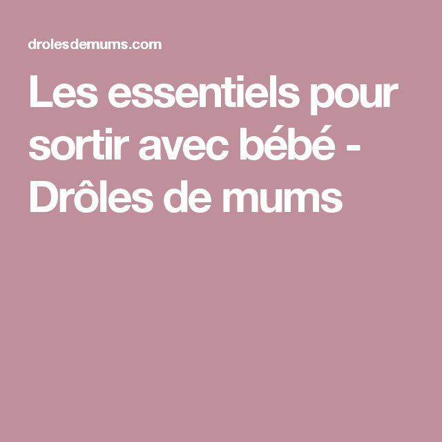 Les essentiels pour sortir avec bébé - Drôles de mums