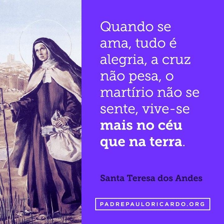 Santa Teresa Dos Andes Frases Quando Se Ama Tudo é Alegria A
