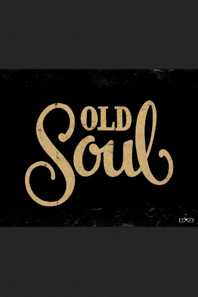 Deep inside, I'm an Old soul...