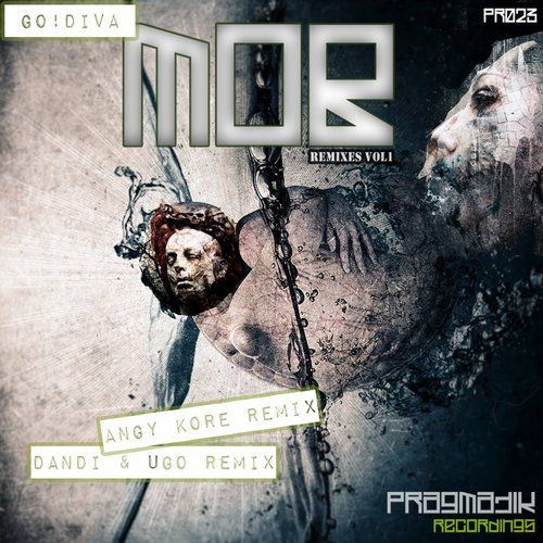 AnGy KoRe, Dandi & Ugo, GO!DIVA — Mob Remixes, Vol. 1 [Pragmatik Recordings] :: Beatport