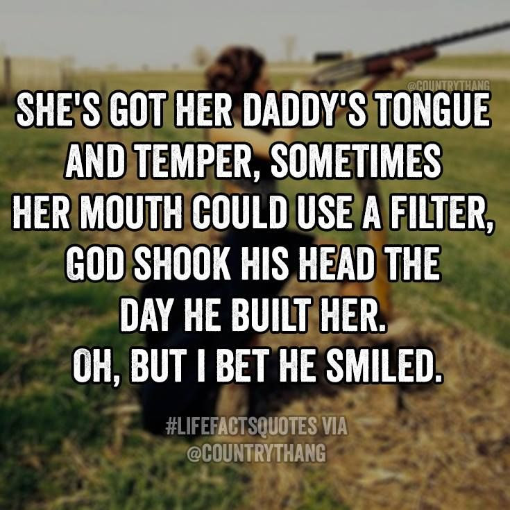 She's got her daddy's tongue and temper, sometimes her mouth could use a filter…