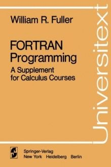 FORTRAN Programming  A Supplement for Calculus Courses (Universitext), 978-0387902838, W. R. Fuller, Springer; 1 edition