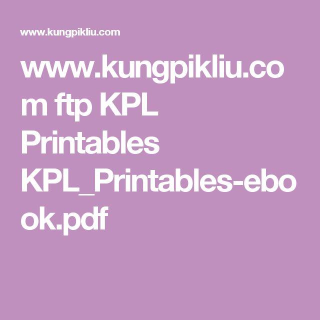 www.kungpikliu.com ftp KPL Printables KPL_Printables-ebook.pdf