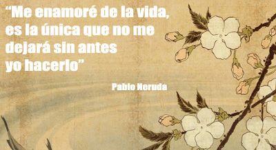 Hoy queremos hacerle un pequeño homenaje a Pablo Neruda.  ¡Bonita frase!