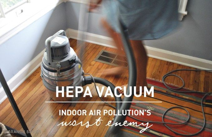 Branch Basics | HEPA Vacuum: Indoor Air Pollution's Worst Enemy