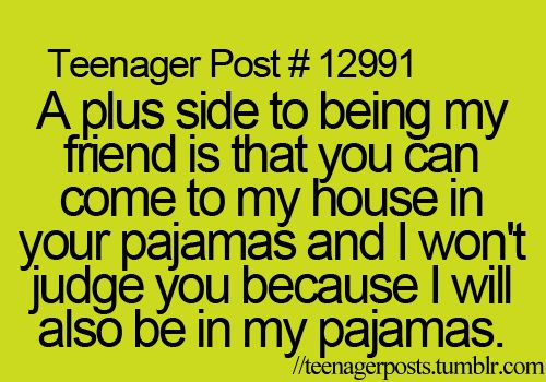To all my friends. Pajamas are always welcome in my house.