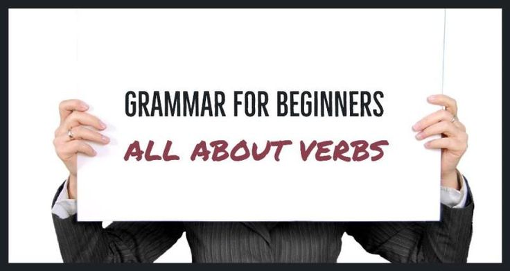 Grammar For Beginners: All About Verbs - Writers Write