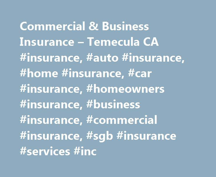 Commercial & Business Insurance – Temecula CA #insurance, #auto #insurance, #home #insurance, #car #insurance, #homeowners #insurance, #business #insurance, #commercial #insurance, #sgb #insurance #services #inc http://new-york.remmont.com/commercial-business-insurance-temecula-ca-insurance-auto-insurance-home-insurance-car-insurance-homeowners-insurance-business-insurance-commercial-insurance-sgb-insurance-se/  # Home, Auto, and Commercial Insurance in Temecula, CA and Surrounding areas SGB…