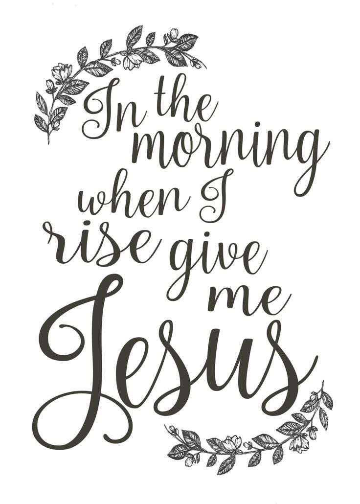 In The Morning When I Rise Give Me Jesus Printable Digital Download File by MountainViewsArtShop on Etsy https://www.etsy.com/listing/484882825/in-the-morning-when-i-rise-give-me-jesus Christian spiritual inspirational bible saying