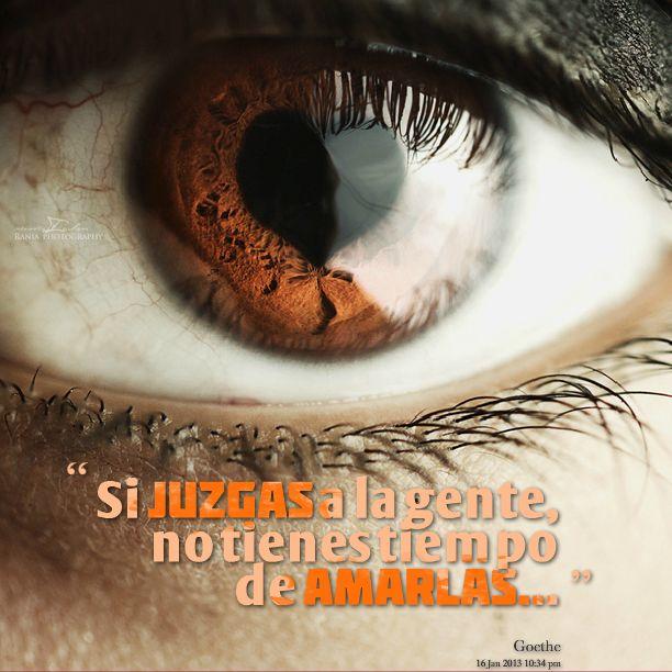 """""""Si juzgas a la gente, no tienes tiempo de #Amarlas"""". #Goethe #FrasesCelebres @candidman"""
