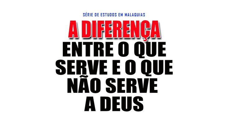 A diferença entre o que serve e o que não serve a Deus