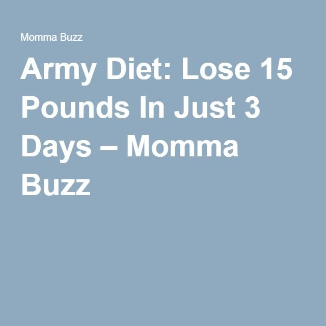 Army Diet: Lose 15 Pounds In Just 3 Days – Momma Buzz