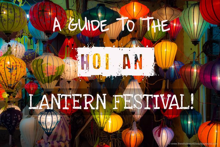 A Guide to the Hoi An Full Moon Lantern Festival, Vietnam