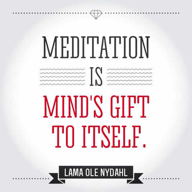 """Meditation is mind s gift to itself."" Lama Ole Nydahl ..*"